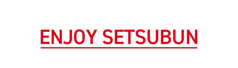 ENJOY SETSUBUN