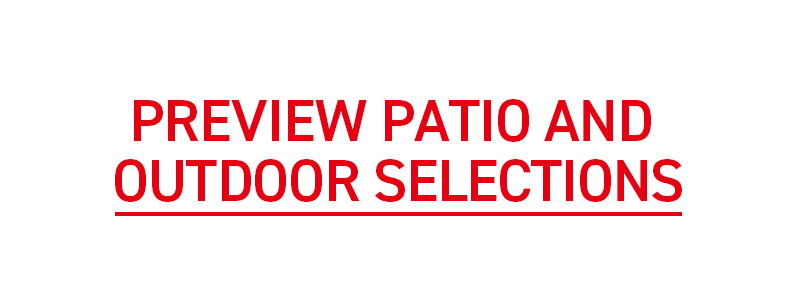PREVIEW PATIO AND OUTDOOR SELECTIONS
