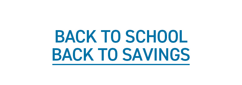 BACK TO SCHOOL BACK TO SAVINGS