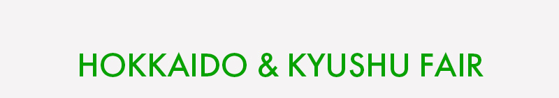 HOKKAIDO & KYUSHU FAIR